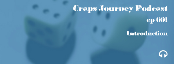 CJ 001 | Introducing the Craps Journey Podcast