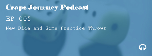CJ 005 | New Dice and Practice Throws