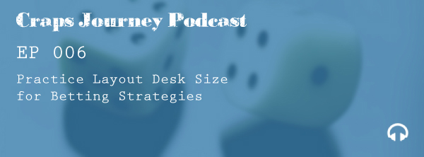 CJ 006 | Practice Layout Desk Size for Betting Strategies